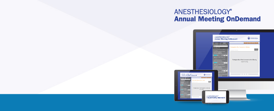 Access presentations and earn CME creits with ANESTHESIOLOGY 2018 OnDemand