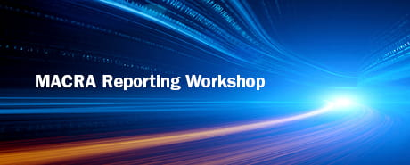 MACRA Reporting Workshop
